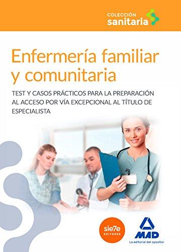 9788490937006: Enfermería familiar y comunitaria: Test y casos prácticos para la preparación al acceso por vía excepcional al título de especialista