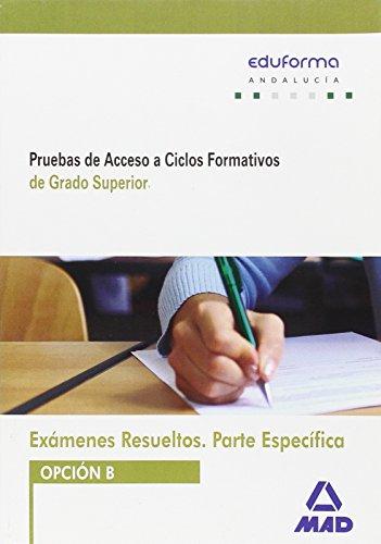 9788490937242: Exámenes Resueltos de Pruebas de Acceso a Ciclos Formativos de Grado Superior. Parte específica. Opción B. Andalucía