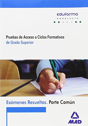 9788490937280: Exámenes Resueltos de Pruebas de Acceso a Ciclos Formativos de Grado Superior. Parte común. Andalucía