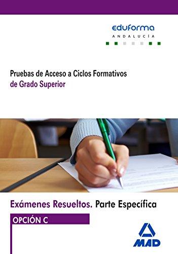 9788490937310: Exámenes Resueltos de Pruebas de Acceso a Ciclos Formativos de Grado Superior. Parte específica. Opción C. Andalucía