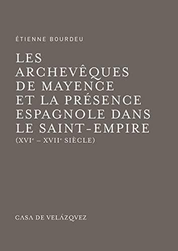 9788490960134: Les archevêques de Mayence et la presénce espagnole dans le Saint-Empire
