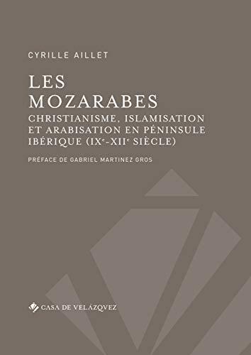 9788490961995: Mozarabes,Les: Christianisme et arabisation en péninsule Ibérique (IXe - XIIe siècle): 45 (Bibliothèque de la Casa de Velázquez)