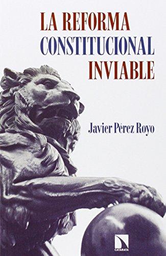 La reforma constitucional inviable.: Pérez Royo, Javier.
