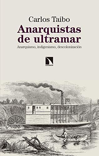 9788490975237: Anarquistas de ultramar: Anarquismo, indigenismo, descolonización (Mayor)