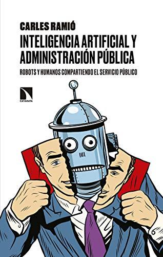 9788490975909: Inteligencia artificial y Administración pública: Robots y humanos compartiendo el servicio público (Mayor)