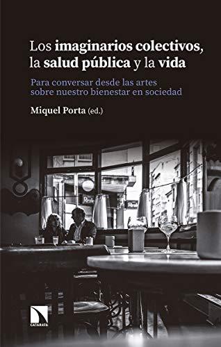 9788490977330: Los imaginarios colectivos la salud pública y la vida: Para conversar desde las artes sobre nuestro bienestar en sociedad (Fuera de colección)