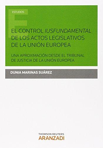 9788490980491: CONTROL IUSFUNDAMENTAL DE LOS ACTOS LEGISLATIVOS DE LA UNION EUROPEA