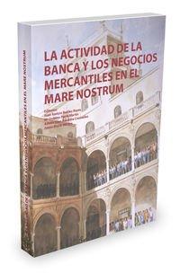 La actividad de la banca y los negocios mercantiles en el mare nostrum: Robles, Juan Ramón