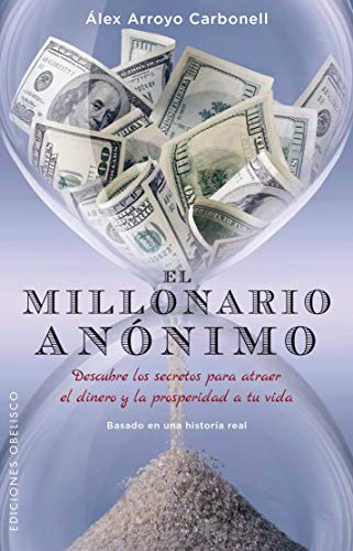 El millonario anonimo (Spanish Edition): Alex Arroyo