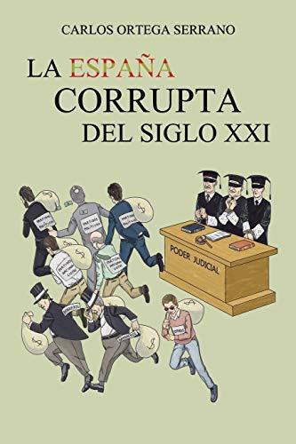 9788491120810: LA ESPAÑA CORRUPTA DEL SIGLO XXI (Spanish Edition)