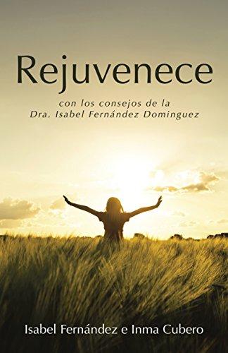 9788491122531: Rejuvenece: con los consejos de la Dra. Isabel Fernández Dominguez (Spanish Edition)