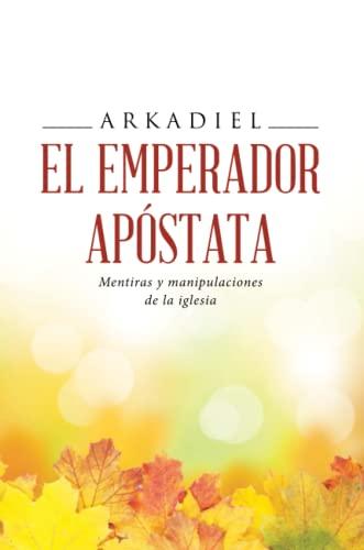 9788491122982: El emperador apóstata: Mentiras y manipulaciones de la iglesia (Spanish Edition)