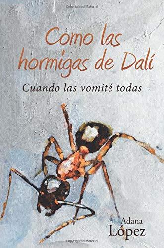 9788491123637: Como las hormigas de Dalí: Cuando las vomité todas (Spanish Edition)