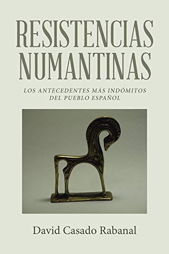 9788491124177: Resistencias numantinas: Los antecedentes más indómitos del pueblo español (Spanish Edition)