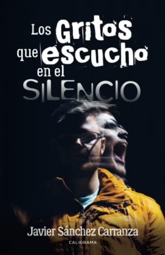 9788491124726: Los gritos que escucho en el silencio (Spanish Edition)