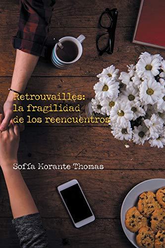 9788491126386: Retrouvailles: la fragilidad de los reencuentros: Retrouvailles: (fr) la fragilidad de encontrarse con alguien después de mucho tiempo sin verlo (Spanish Edition)