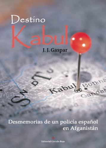 9788491155652: Destino Kabul: Desmemorias de un policía español en Afganistán