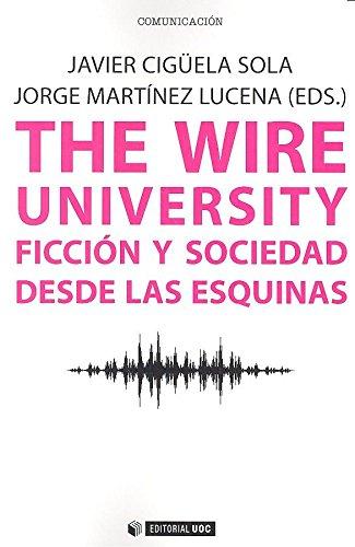 9788491165422: Wire university,The. Ficción y sociedad desde las esquinas: 458 (Manuales)