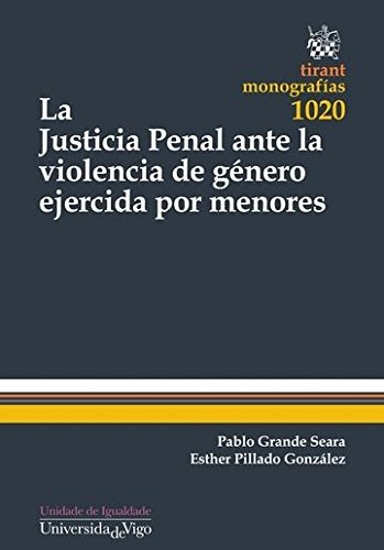 La justicia penal ante la violencia de género ejercida por m - Pablo Grande Seara / Esther Pillado Gonz
