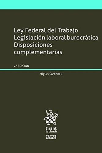 9788491194316: Ley Federal del Trabajo Legislación laboral burocrática Disposiciones complementarias (Textos Legales -México-)