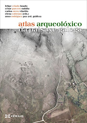 Atlas arqueolóxico da paisaxe galega: Criado Boado, Felipe