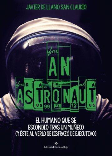 9788491262152: An Astronaut. El humano que se escondió tras un muñeco (y éste al verlo se disfrazó de ejecutivo) (Spanish Edition)