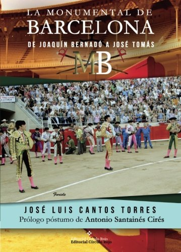 9788491264033: LA MONUMENTAL DE BARCELONA: de Joaquín Bernadó a José Tomás (Spanish Edition)