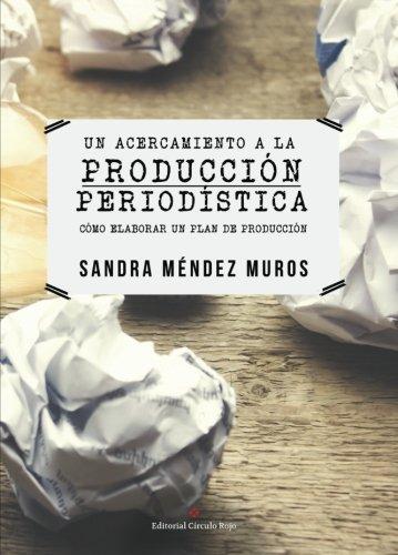 9788491265597: Un Acercamiento A La Producción Periodística: Cómo elaborar un Plan de Producción (Spanish Edition)