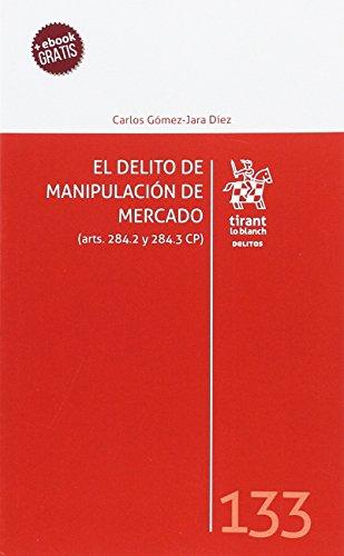 DELITO MANIPULACION DE MERCADO, EL: GOMEZ-JARA DIEZ, CARLOS