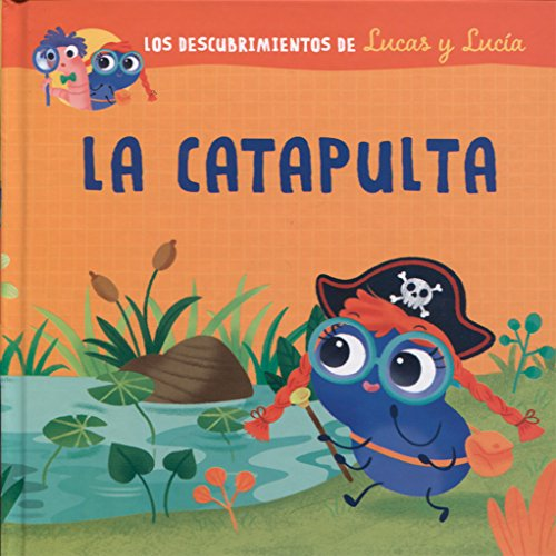 9788491450962: Lucas y Lucia - La Catapulta (Los Descubrimientos De Lucas Y Lucia)