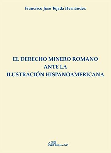 Derecho minero romano ante la ilustracion hispanoamericana: Tejada F