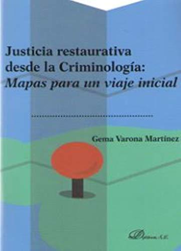 9788491488576: Justicia restaurativa desde la Criminología: Mapas para un viaje inicial
