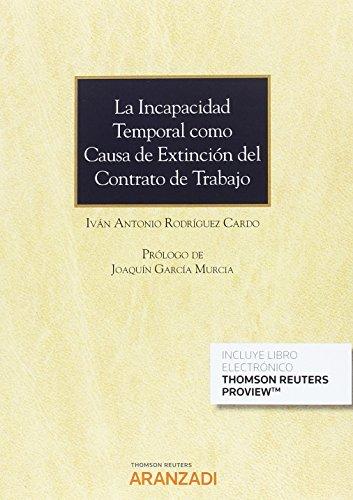 INCAPACIDAD TEMPORAL COMO CAUSA EXTINCION CONTRATO TRABAJO (Paperback): Iván Antonio Rodríguez ...