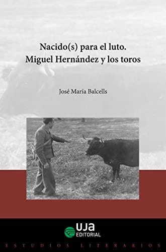 9788491590811: Nacido(s) para el luto. Miguel Hernández y los toros (Estudios literarios)