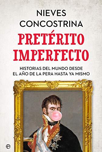 9788491644583: Pretérito imperfecto: Historias del mundo desde el año de la pera hasta ya mismo
