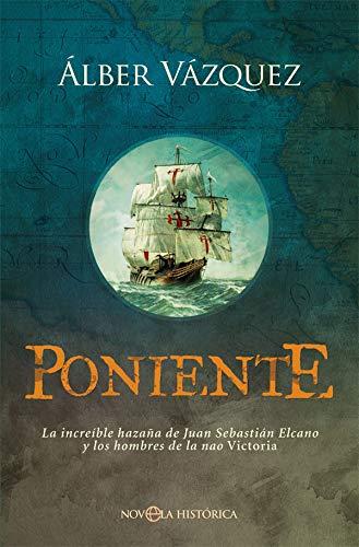 9788491646570: Poniente: La increíble hazaña de Juan Sebastián Elcano y los hombres de la nao Victoria (Novela histórica)