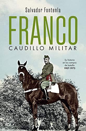 9788491647058: Franco, caudillo militar: Su historia en los campos de batalla 1907-1975 (Historia del siglo XX)