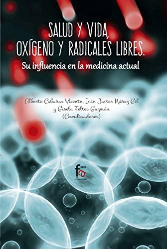 SALUD Y VIDA, OXÃGENO Y RADICALES LIBRES.: ALBERTO CABAÃAS VICENTE,