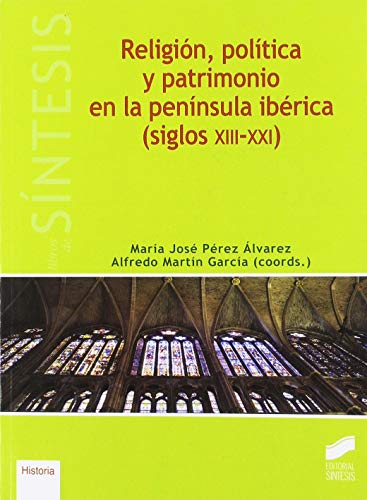 9788491712497: Religión, política y patrimonio en la península ibérica (siglos XIII-XXI): 20 (Libros de Síntesis)