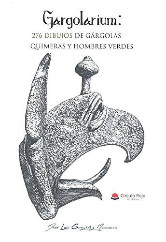 GARGOLARIUM 276 DIBUJOS DE GÁRGOLAS, QUIMERAS Y: González Munuera, José