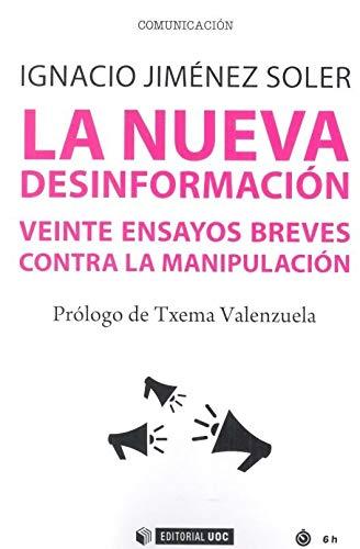 9788491806929: La Nueva Desinformación: Veinte ensayos breves contra la manipulación: 673 (Manuales)