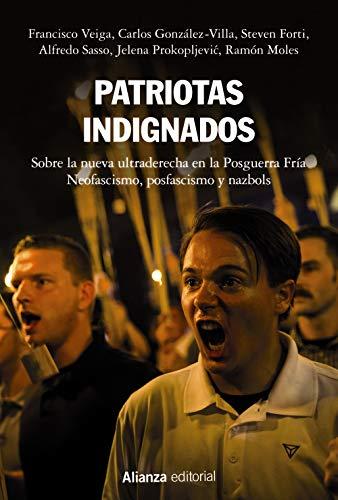 9788491817222: Patriotas indignados: Sobre la nueva ultraderecha en la Posguerra Fría. Neofascismo, posfascismo y nazbols (Alianza Ensayo)