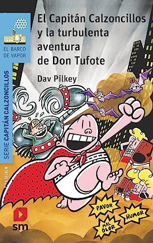 9788491825456: El Capitán Calzoncillos y la turbulenta aventura de Don Tufote (El Barco de Vapor Azul)