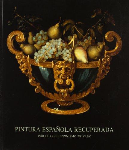Pintura española recuperada: Por el coleccionismo privado (Spanish Edition) (9788492004584) by Alfonso E Pérez Sánchez