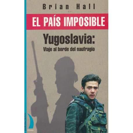 9788492071333: El país imposible : Yugoslavia, viaje al borde del naufragio