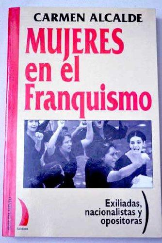 Mujeres en el franquismo: Exiliadas, nacionalistas y: Carmen Alcalde