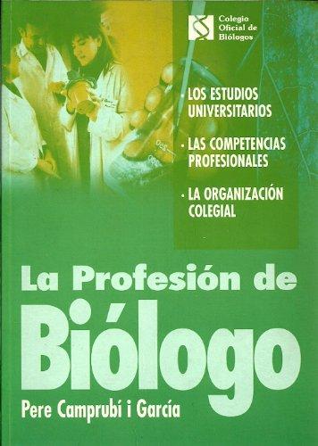 9788492090365: La profesion de biologo : los estudios universitarios, las competencia profesionales. organiz.colegial