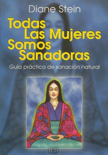 Todas las mujeres somos sanadoras (Spanish Edition): Stein, D.