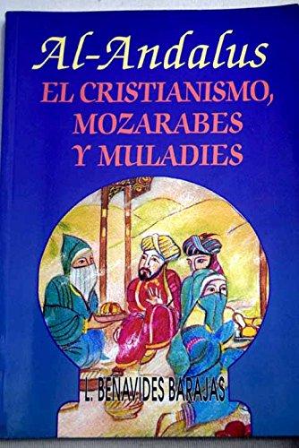 Los Mozarabes y Muladies : Al-Andalus El Cristianismo, Mozarabes y Muladies {FIRST EDITION}: ...