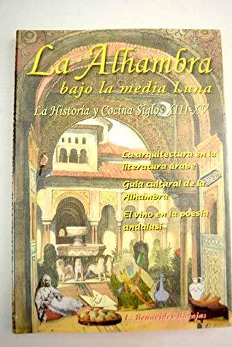 9788492110070: La Alhambra bajo la media Luna. la historia y cocina de los siglos XIII - XV. La arquitectura en la literatura árabe. Guía cultural de la Alhambra. El vino en la poesía andalusí árabe